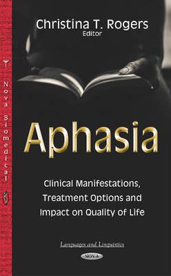 Aphasia: Clinical Manifestations, Treatment Options & Impact on Quality of Life (Hardback)
