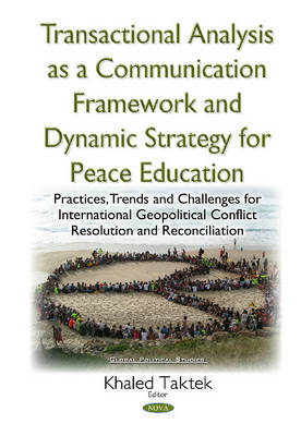 Transactional Analysis as an Effective Conceptual Framework & a Dynamic Strategy for Peace Education: Practices, Trends & Challenges for International Geopolitical Conflict Resolution & Reconciliation (Hardback)