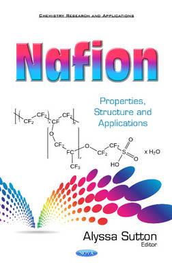Nafion: Properties, Structure & Applications (Hardback)