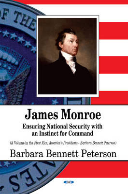 James Monroe: Ensuring National Security with an Instinct for Command (Hardback)