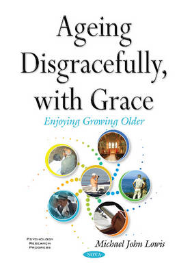 Ageing Disgracefully, with Grace (Hardback)