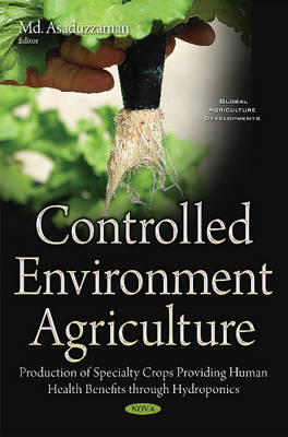 Controlled Environment Agriculture: Production of Specialty Crops Providing Human Health Benefits through Hydroponics (Hardback)