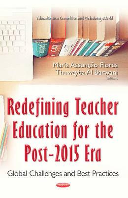 Redefining Teacher Education for the Post-2015 Era: Global Challenges & Best Practices (Hardback)