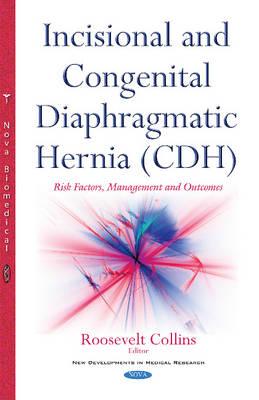 Incisional & Congenital Diaphragmatic Hernia (CDH): Risk Factors, Management & Outcomes (Hardback)
