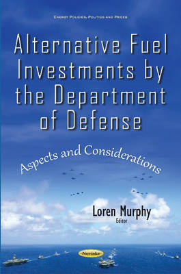 Alternative Fuel Investments by the Department of Defense: Aspects & Considerations (Paperback)