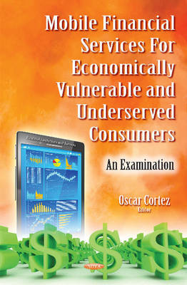 Mobile Financial Services for Economically Vulnerable & Underserved Consumers: An Examination (Hardback)