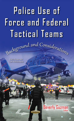 Police Use of Force & Federal Tactical Teams: Background & Considerations (Hardback)
