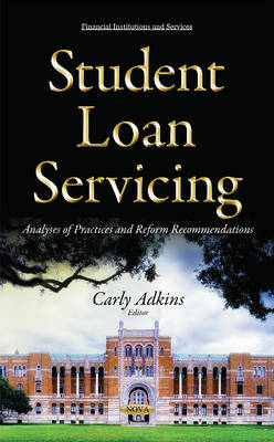 Student Loan Servicing: Analyses of Practices & Reform Recommendations (Hardback)