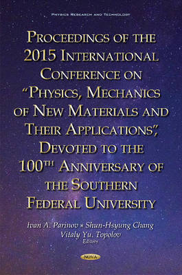 Proceedings of the 2015 International Conference on Physics, Mechanics of New Materials & Their Applications, Devoted to the 100th Anniversary of the Southern Federal University (Hardback)