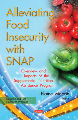 Alleviating Food Insecurity with SNAP: Overview & Impacts of the Supplemental Nutrition Assistance Program (Paperback)