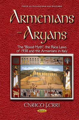 "Armenians & Aryans: The ""Blood Myth"", the Race Laws of 1938 & the Armenians in Italy (Hardback)"