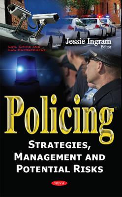 Policing: Strategies, Management & Potential Risks (Hardback)