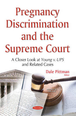 Pregnancy Discrimination & the Supreme Court: A Closer Look at Young v. UPS & Related Cases (Paperback)