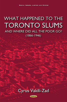What Happened to the Toronto Slums & Where Did All the Poor Go? (1866-1946) (Hardback)