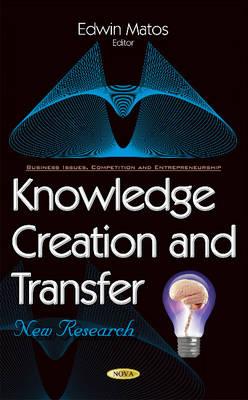 Knowledge Creation & Transfer: New Research (Hardback)