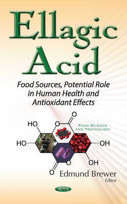 Ellagic Acid: Food Sources, Potential Role in Human Health & Antioxidant Effects (Paperback)