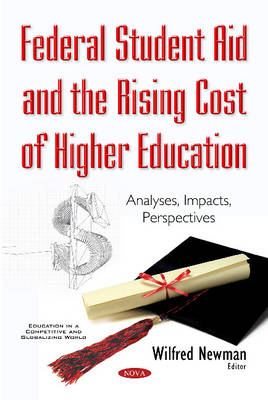 Federal Student Aid & the Rising Cost of Higher Education: Analyses, Impacts, Perspectives (Paperback)