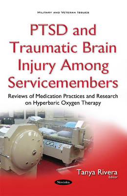 PTSD & Traumatic Brain Injury Among Servicemembers: Reviews of Medication Practices & Research on Hyperbaric Oxygen Therapy (Paperback)