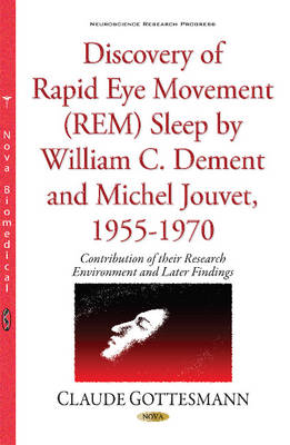Discovery of Rapid Eye Movement (REM) Sleep by William C Dement & Michel Jouvet, 1955-1970: Contribution of their Environment (Hardback)