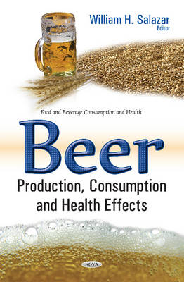 Beer Production, Consumption & Health Effects (Hardback)