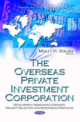 Overseas Private Investment Corporation: Development Assistance Overview, Project Selection & Monitoring Practices (Paperback)
