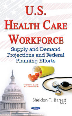 U.S. Health Care Workforce: Supply & Demand Projections & Federal Planning Efforts (Hardback)