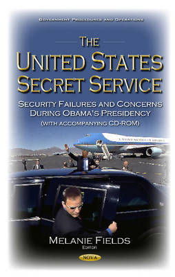 United States Secret Service: Security Failures & Concerns During Obama's Presidency (Hardback)
