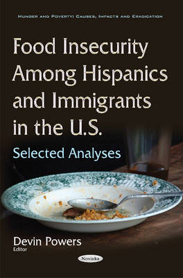 Food Insecurity Among Hispanics & Immigrants in the U.S.: Selected Analyses (Paperback)