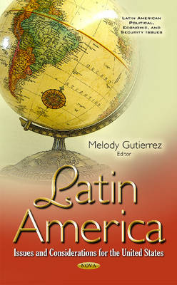 Latin America: Issues & Considerations for the United States (Hardback)