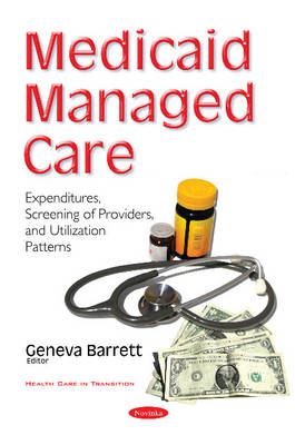 Medicaid Managed Care: Expenditures, Screening of Providers, & Utilization Patterns (Paperback)