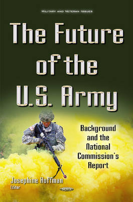 Future of the U.S. Army: Background & the National Commission's Report (Hardback)