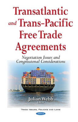 Transatlantic & Trans-Pacific Free Trade Agreements: Negotiation Issues & Congressional Considerations (Hardback)