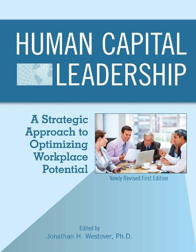 Human Capital Leadership: A Strategic Approach to Optimizing Workplace Potential (Paperback)