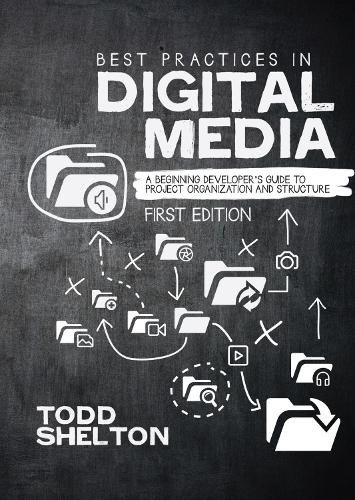 Best Practices in Digital Media: A Beginning Developer's Guide to Project Organization and Structure (Paperback)