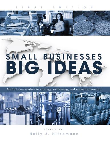 Small Businesses, Big Ideas: Global Case Studies in Strategy, Marketing, and Entrepreneurship (Paperback)