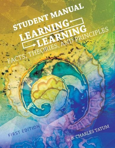 Learning Learning: Facts, Theories, and Principles Student Manual (Paperback)