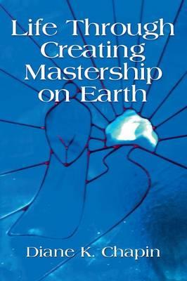 Life Through Creating Mastership on Earth (Paperback)