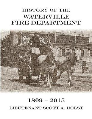 History of the Waterville Fire Department - 1809-2015 (Paperback)