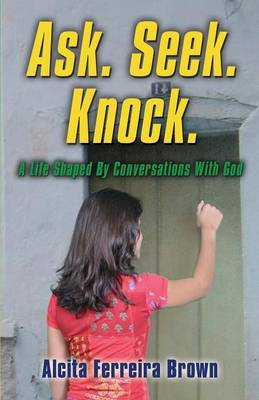 Ask. Seek. Knock. a Life Shaped by Conversations with God (Paperback)