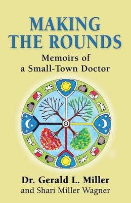 Making the Rounds: Memoirs of a Small-Town Doctor (Paperback)