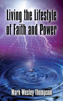 Living the Lifestyle of Faith and Power (Paperback)