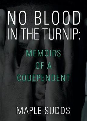 No Blood in the Turnip: Memoirs of a Codependent (Paperback)