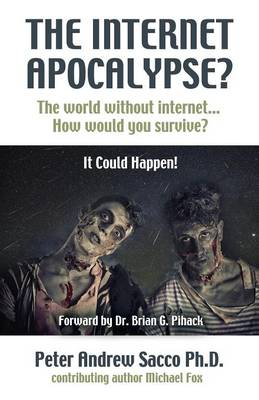 The Internet Apocalypse? the World Without Internet... How Would You Survive? (Paperback)