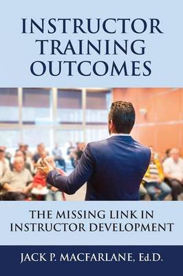 Instructor Training Outcomes: The Missing Link in Instructor Development (Paperback)