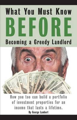 What You Must Know Before Becoming a Greedy Landlord (Paperback)