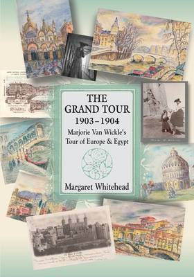 The Grand Tour 1903 - 1904: Marjorie Van Wickle's Tour of Europe and Egypt (Paperback)