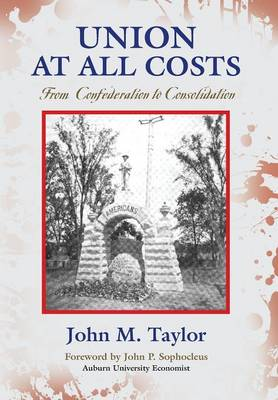 Union at All Costs: From Confederation to Consolidation (Hardback)