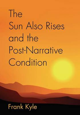 The Sun Also Rises and the Post-Narrative Condition (Paperback)