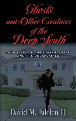 Ghosts and Other Creatures of the Deep South (Paperback)