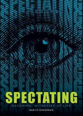 Spectating: Becoming Witnesses of Life (Paperback)